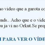 Da uma olhada no video que a garota coloco no blog dela – balela em scrap do orkut